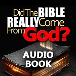 Did The Bible Really Come From God Audio Book