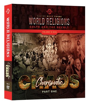 World Religions, Cults & The Occult - Volume 13 - Charismatic Chaos - Part One